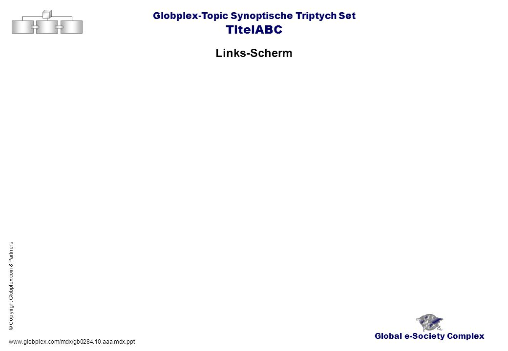 Global e-Society Complex Globplex-Topic Synoptische Triptych Set TitelABC Links-Scherm www.globplex.com/mdx/gb0284.10.aaa.mdx.ppt © Copyright Globplex.com & Partners