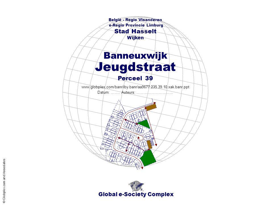 Global e-Society Complex België - Regio Vlaanderen e-Regio Provincie Limburg Stad Hasselt www.globplex.com/banr/iby.banr/aa9677.235.39.10.xak.banr.ppt Perceel 39 Wijken Datum: ……..