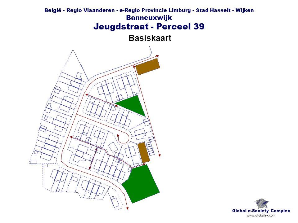 België - Regio Vlaanderen - e-Regio Provincie Limburg - Stad Hasselt - Wijken Banneuxwijk Jeugdstraat - Perceel 39 Basiskaart Global e-Society Complex www.globplex.com
