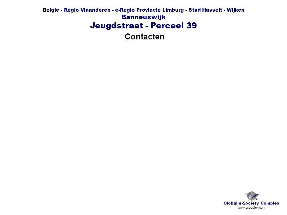 België - Regio Vlaanderen - e-Regio Provincie Limburg - Stad Hasselt - Wijken Banneuxwijk Jeugdstraat - Perceel 39 Contacten Global e-Society Complex www.globplex.com