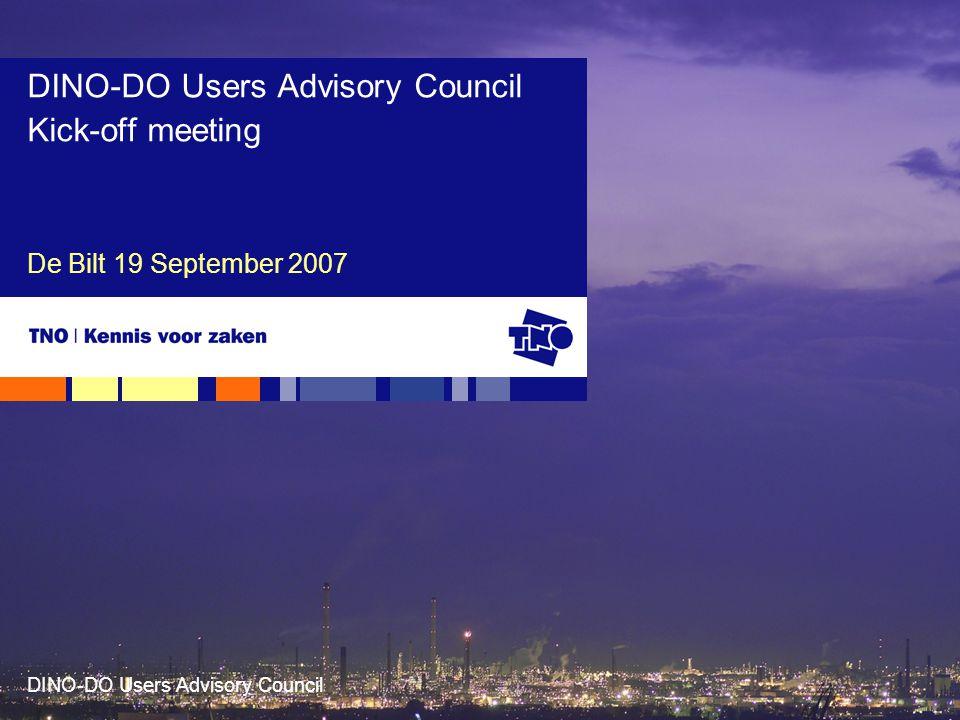 DINO-DO Users Advisory Council De Bilt 19 September 2007 DINO-DO Users Advisory Council Kick-off meeting