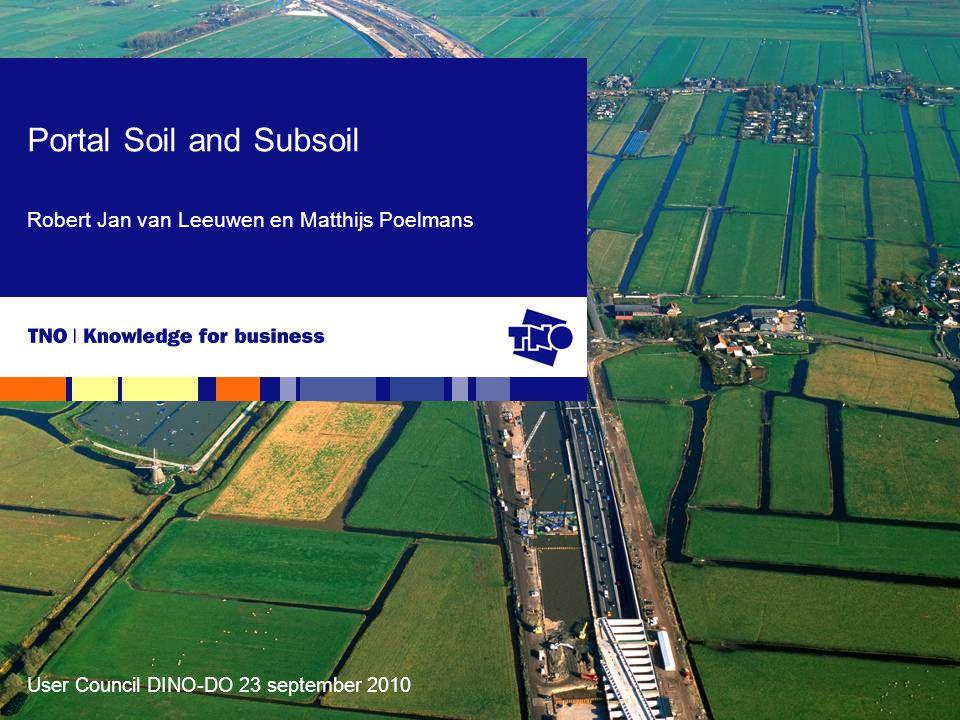 User Council DINO-DO 23 september 2010 Portal Soil and Subsoil Robert Jan van Leeuwen en Matthijs Poelmans