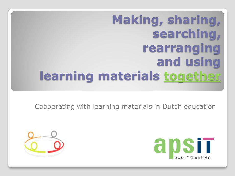 Making, sharing, searching, rearranging and using learning materials together Coöperating with learning materials in Dutch education
