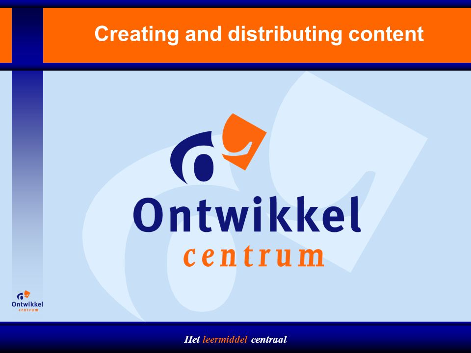 Het leermiddel centraal Table of contents  Introduction  From Database-publishing to the Educational Content Catalogue (ECC)  Principles of the ECC  What is next?
