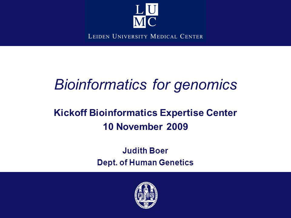 Bioinformatics for genomics Kickoff Bioinformatics Expertise Center 10 November 2009 Judith Boer Dept.