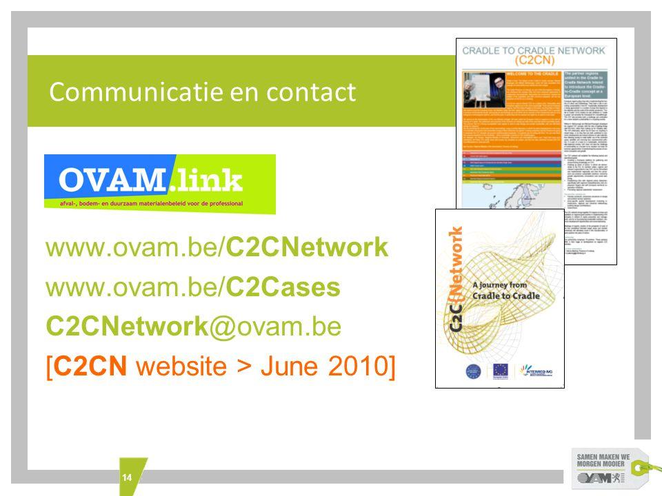 14 Communicatie en contact www.ovam.be/C2CNetwork www.ovam.be/C2Cases C2CNetwork@ovam.be [C2CN website > June 2010]