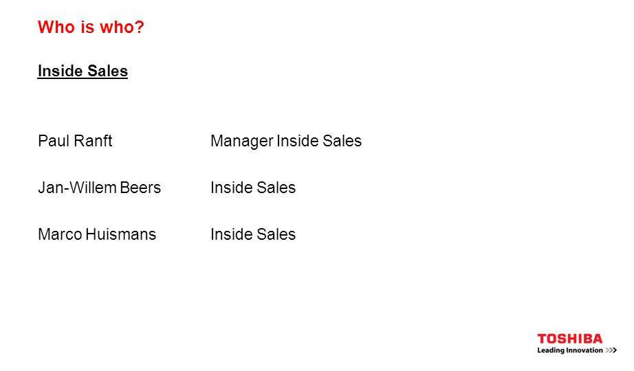 Who is who? Inside Sales Paul RanftManager Inside Sales Jan-Willem BeersInside Sales Marco HuismansInside Sales