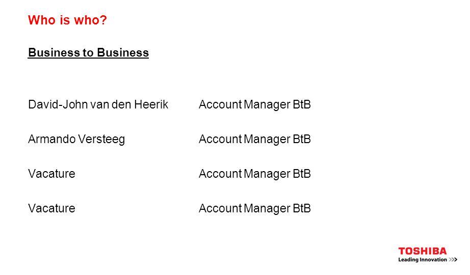 Who is who? Business to Business David-John van den HeerikAccount Manager BtB Armando VersteegAccount Manager BtB VacatureAccount Manager BtB