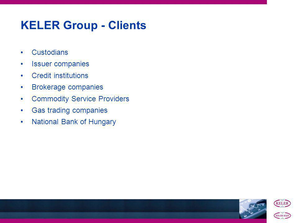 KELER Group - Clients Custodians Issuer companies Credit institutions Brokerage companies Commodity Service Providers Gas trading companies National Bank of Hungary