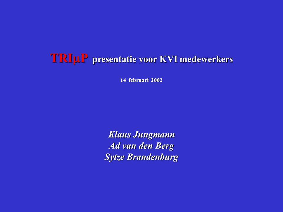 TRI  P presentatie voor KVI medewerkers 14 februari 2002 Klaus Jungmann Ad van den Berg Sytze Brandenburg