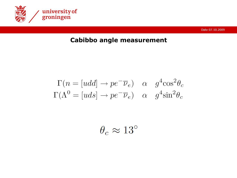 Date 07.10.2009 Cabibbo angle measurement