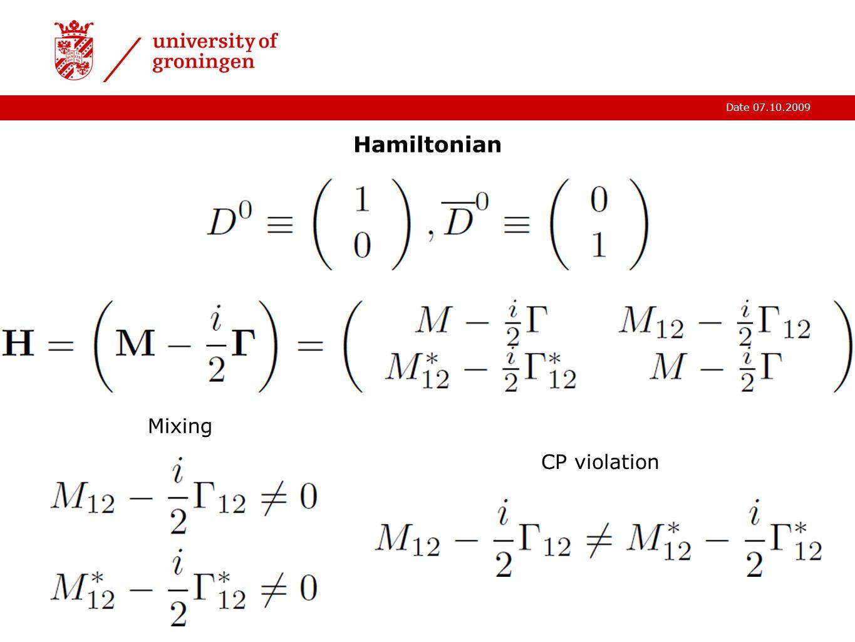 Date 07.10.2009 Hamiltonian Mixing CP violation