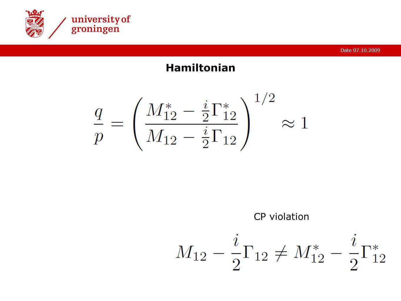 Date 07.10.2009 Hamiltonian CP violation