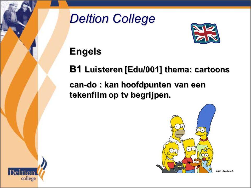 Deltion College Engels B1 Luisteren [Edu/001] thema: cartoons can-do : kan hoofdpunten van een tekenfilm op tv begrijpen.