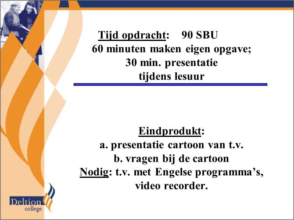 Tijd opdracht: 90 SBU 60 minuten maken eigen opgave; 30 min.