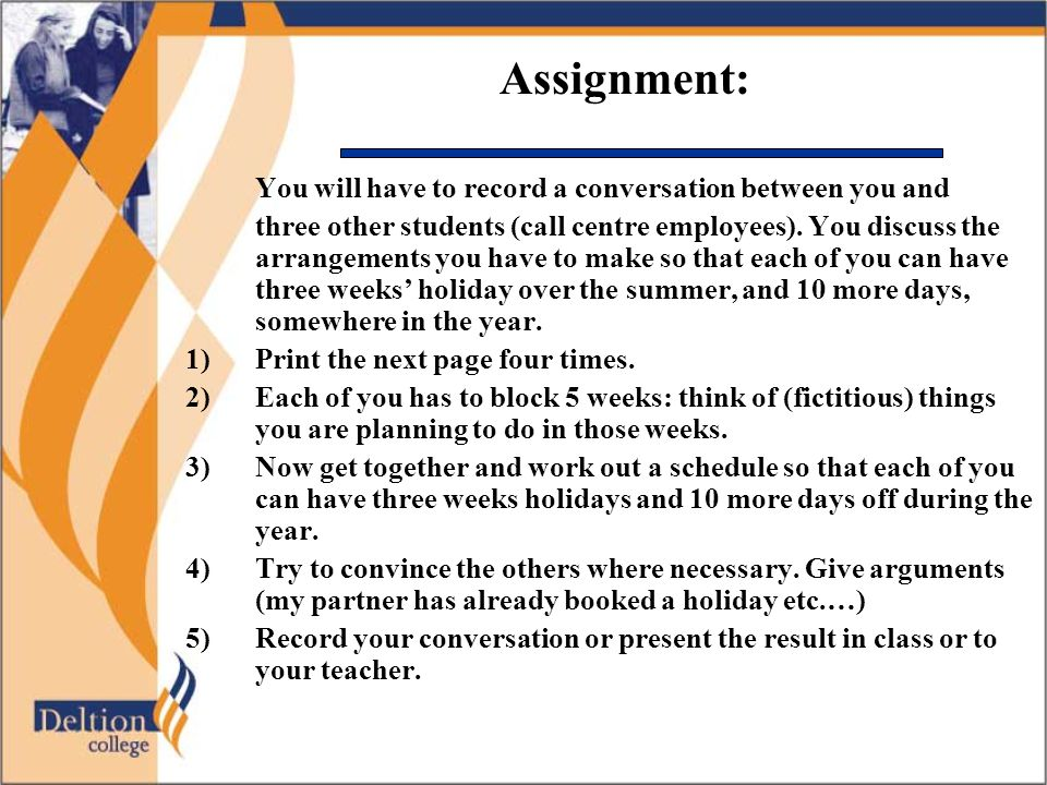 Assignment: You will have to record a conversation between you and three other students (call centre employees).