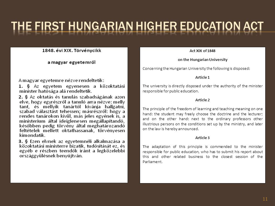 Act XIX of 1848 on the Hungarian University Concerning the Hungarian University the following is disposed: Article 1 The university is directly disposed under the authority of the minister responsible for public education.