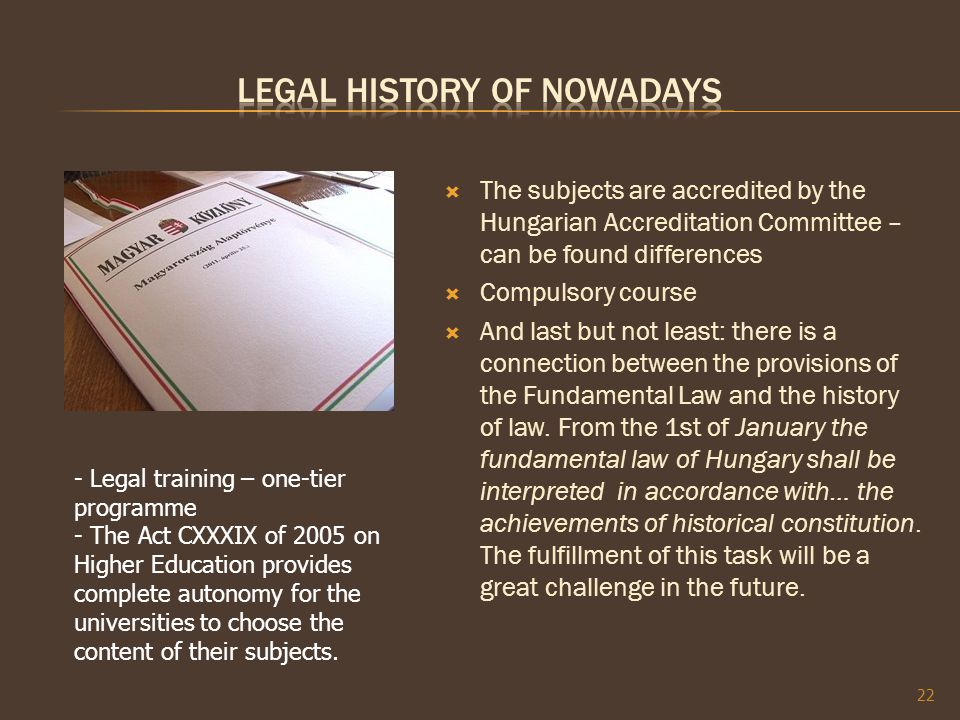  The subjects are accredited by the Hungarian Accreditation Committee – can be found differences  Compulsory course  And last but not least: there is a connection between the provisions of the Fundamental Law and the history of law.