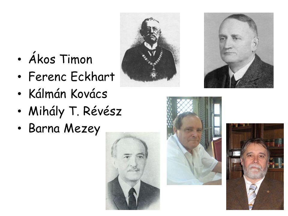Ákos Timon Ferenc Eckhart Kálmán Kovács Mihály T. Révész Barna Mezey