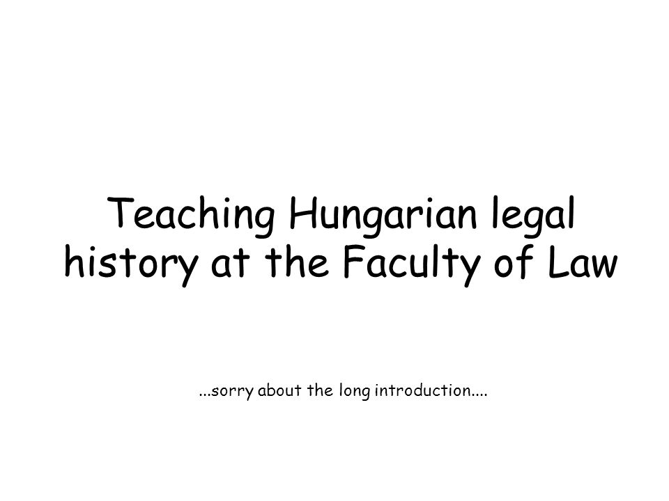 Teaching Hungarian legal history at the Faculty of Law...sorry about the long introduction....