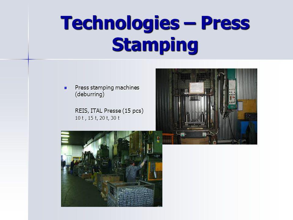 Technologies – Press Stamping Press stamping machines (deburring) Press stamping machines (deburring) REIS, ITAL Presse (15 pcs) 10 t, 15 t, 20 t, 30