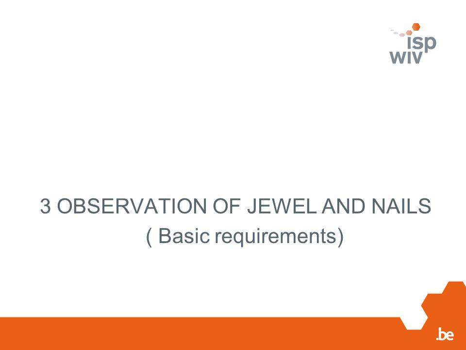 3 OBSERVATION OF JEWEL AND NAILS ( Basic requirements)