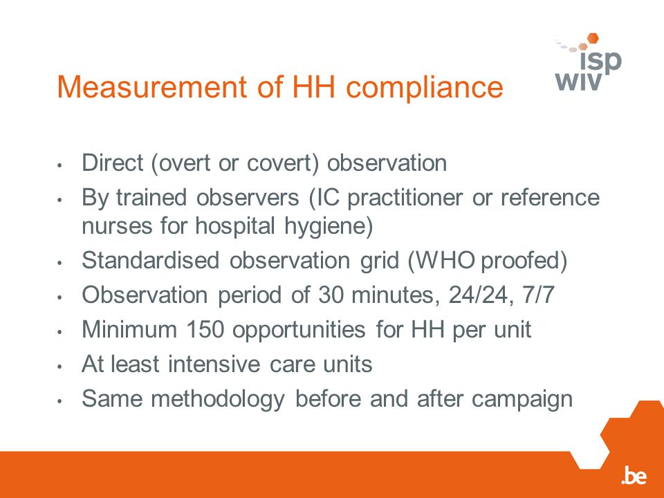 Measurement of HH compliance Direct (overt or covert) observation By trained observers (IC practitioner or reference nurses for hospital hygiene) Stan