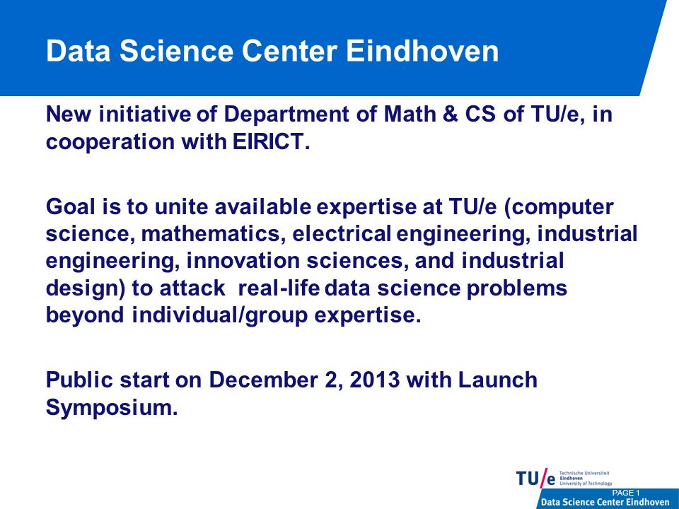 Data Science Center Eindhoven New initiative of Department of Math & CS of TU/e, in cooperation with EIRICT.