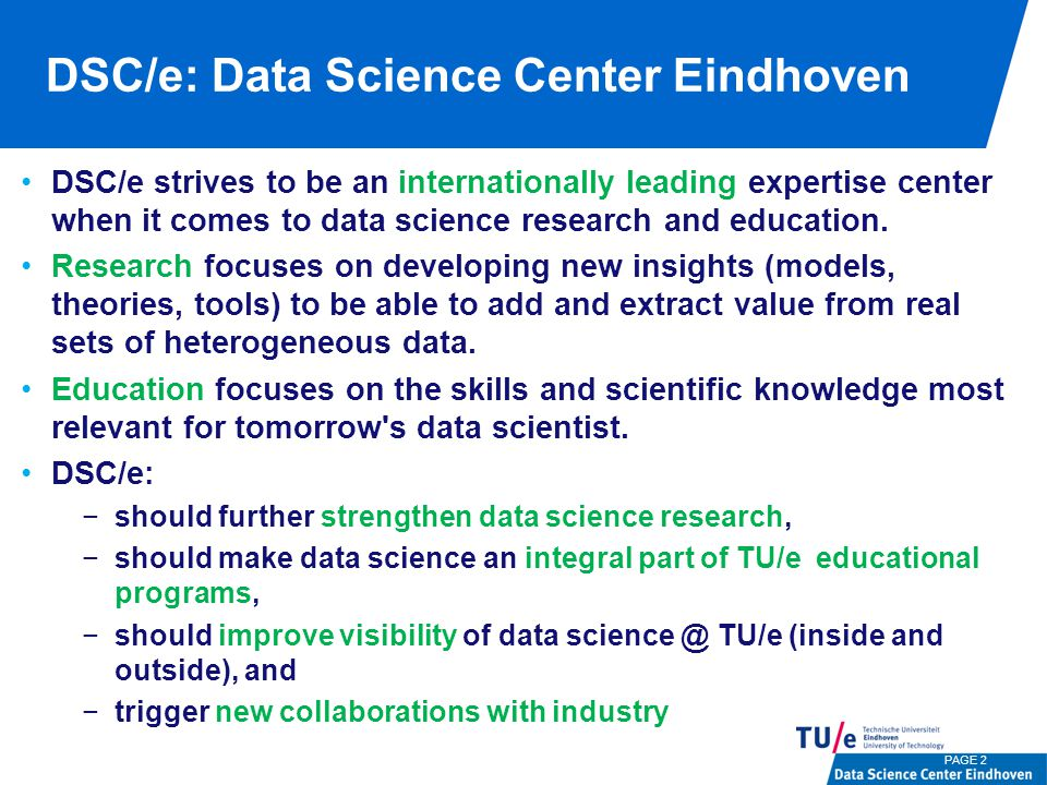 DSC/e: Data Science Center Eindhoven DSC/e strives to be an internationally leading expertise center when it comes to data science research and education.