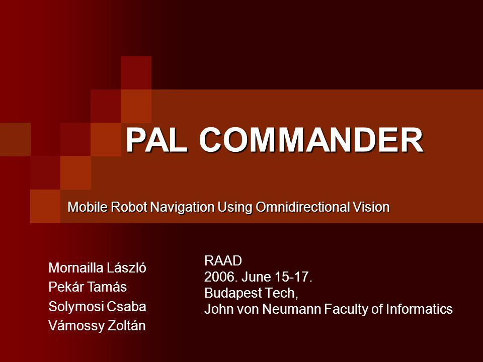 RAAD 2006. June 15-17. Budapest Tech, John von Neumann Faculty of Informatics PAL COMMANDER Mobile Robot Navigation Using Omnidirectional Vision Morna