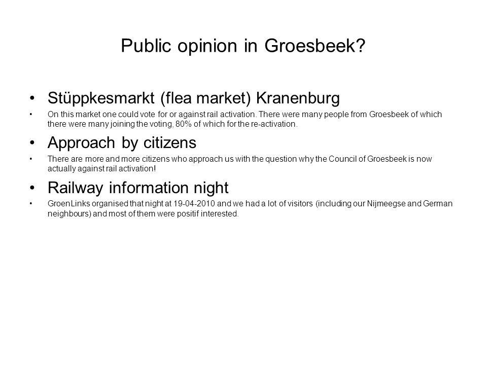 Public opinion in Groesbeek? Stüppkesmarkt (flea market) Kranenburg On this market one could vote for or against rail activation. There were many peop