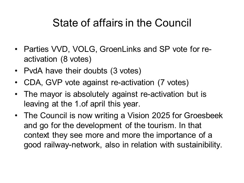 State of affairs in the Council Parties VVD, VOLG, GroenLinks and SP vote for re- activation (8 votes) PvdA have their doubts (3 votes) CDA, GVP vote