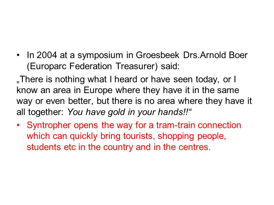 "In 2004 at a symposium in Groesbeek Drs.Arnold Boer (Europarc Federation Treasurer) said: ""There is nothing what I heard or have seen today, or I know"