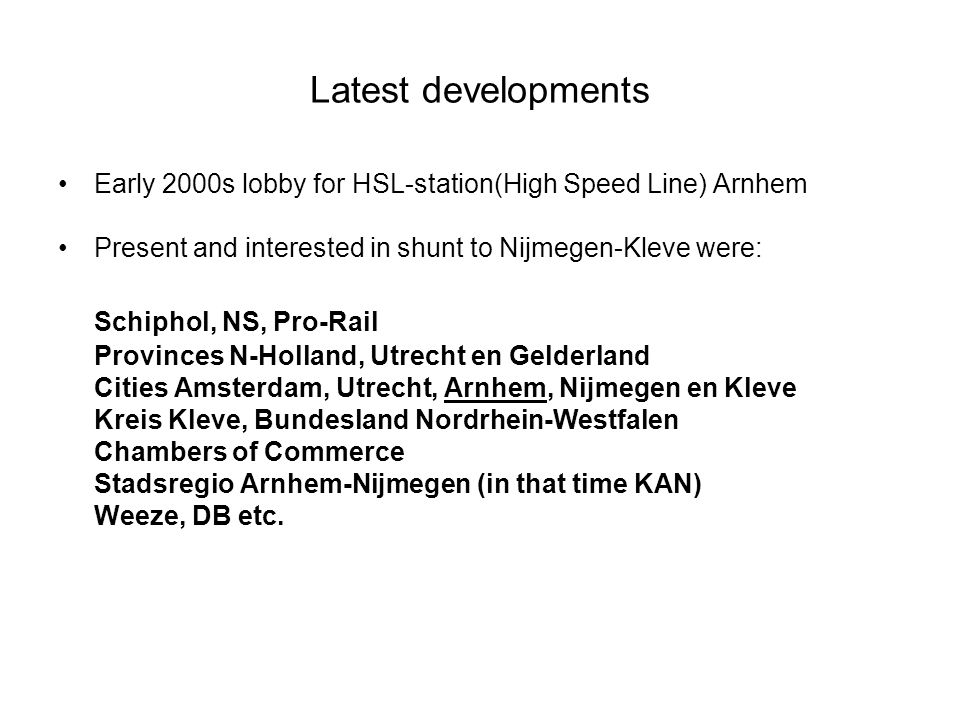 """Continuation developments Political questions SP Party Province Gld Activities Association for Innovative (rail) Transport(VIEV) Lobby Airport Weeze 2.Februari 2005 motion Nijmegen """"Glad I ride with the train to Cleves (at that time no support in Germany) 2007 decision until further research by Stadsregio (city region)."""