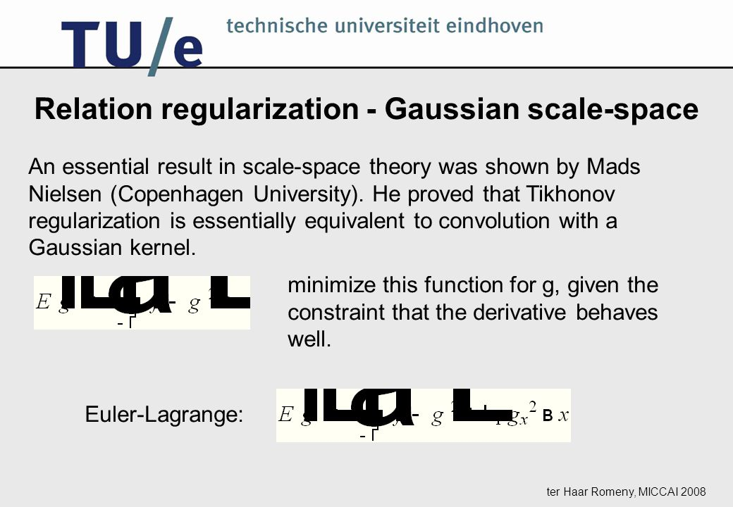 Relation regularization - Gaussian scale-space An essential result in scale-space theory was shown by Mads Nielsen (Copenhagen University).
