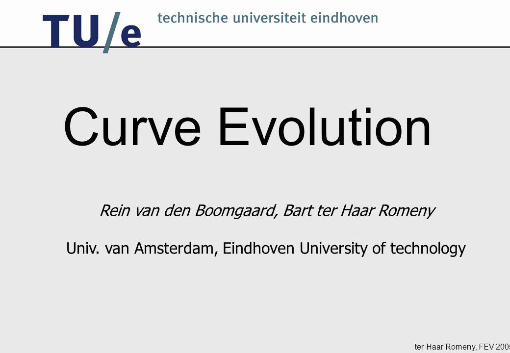 ter Haar Romeny, FEV 2005 Curve Evolution Rein van den Boomgaard, Bart ter Haar Romeny Univ.