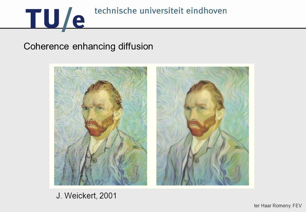 ter Haar Romeny, FEV Coherence enhancing diffusion J. Weickert, 2001