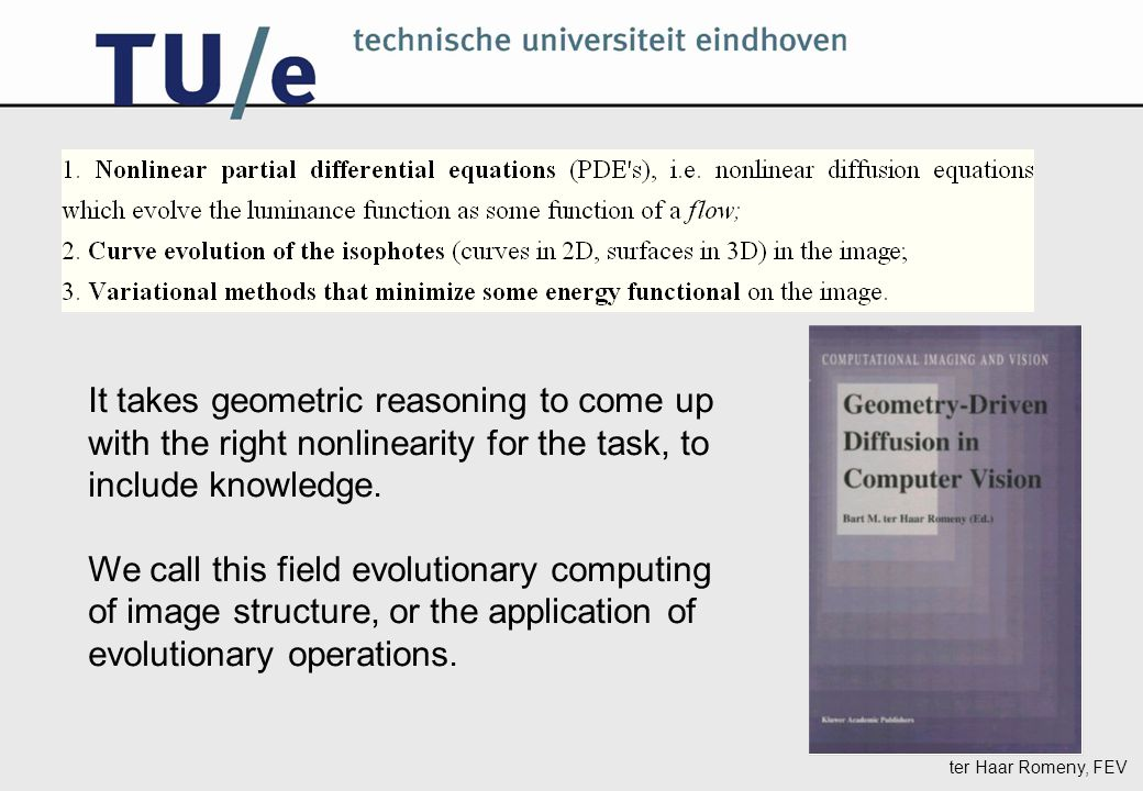 ter Haar Romeny, FEV It takes geometric reasoning to come up with the right nonlinearity for the task, to include knowledge.