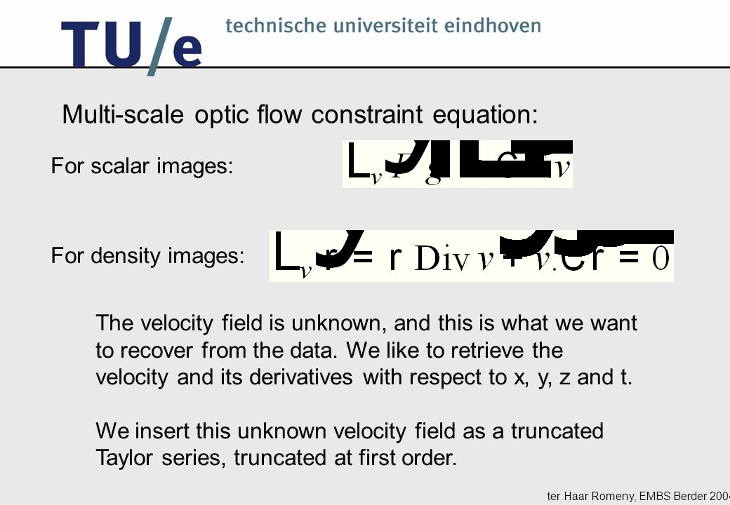 ter Haar Romeny, EMBS Berder 2004 Multi-scale density flow: in each pixel 8 equations of third order and 8 unknowns: