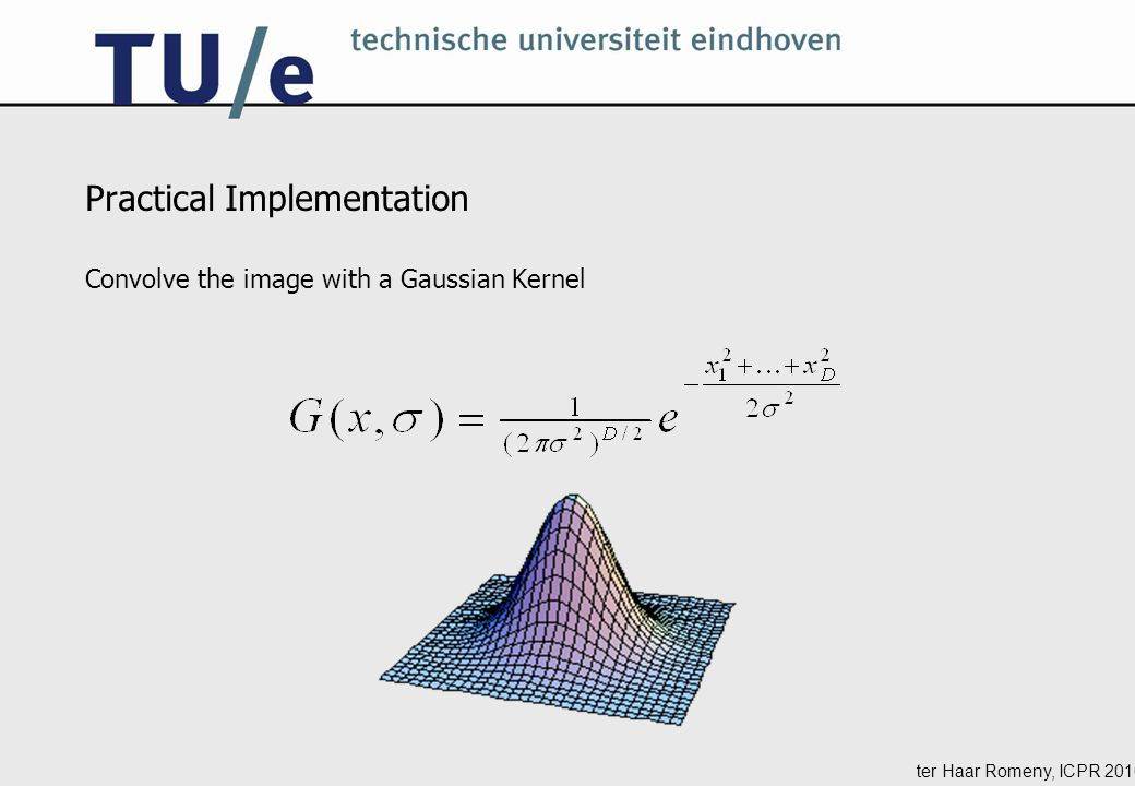 ter Haar Romeny, ICPR 2010 Practical Implementation Convolve the image with a Gaussian Kernel