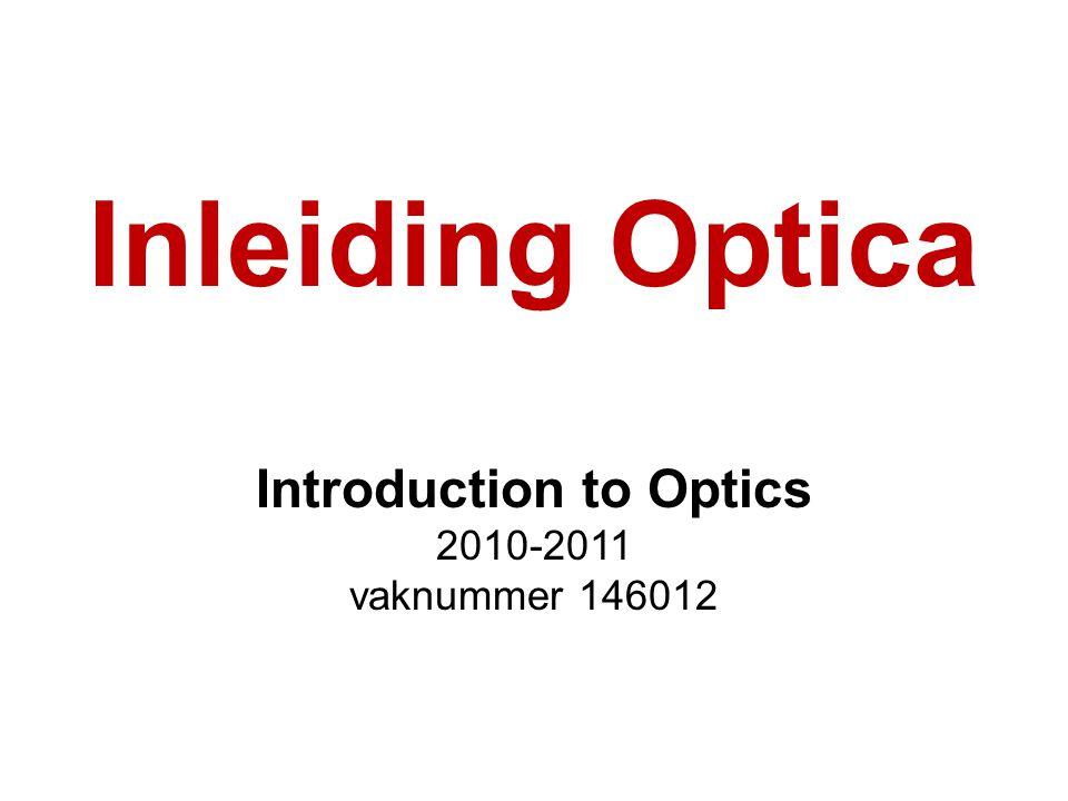 Inleiding Optica Introduction to Optics 2010-2011 vaknummer 146012