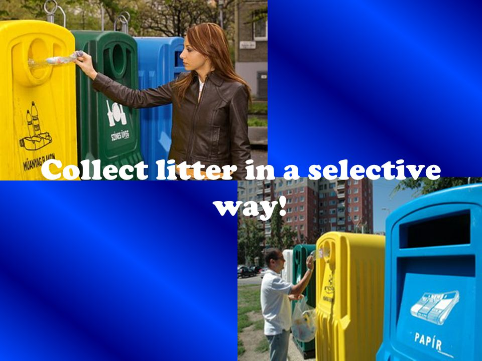 Collect litter in a selective way!