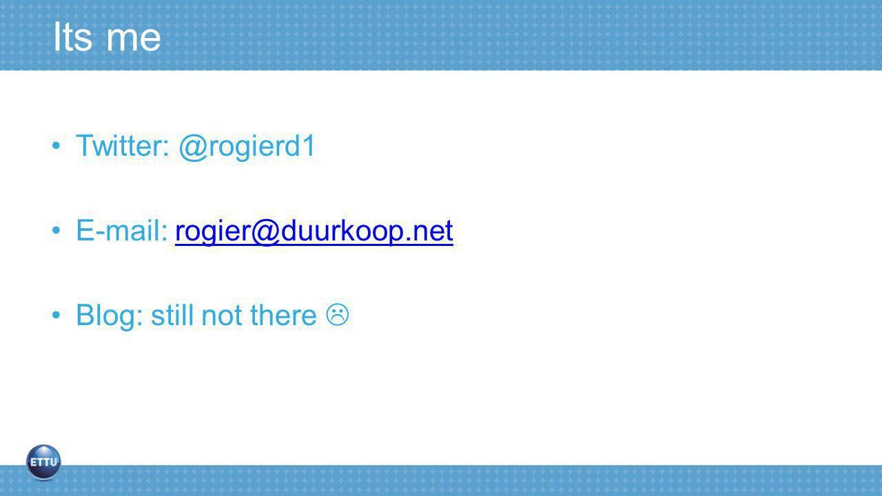 Its me Twitter: @rogierd1 E-mail: rogier@duurkoop.netrogier@duurkoop.net Blog: still not there 