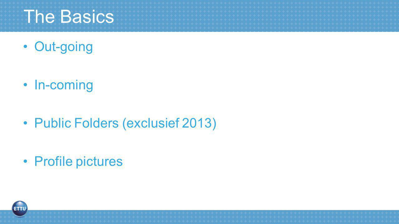 The Basics Out-going In-coming Public Folders (exclusief 2013) Profile pictures