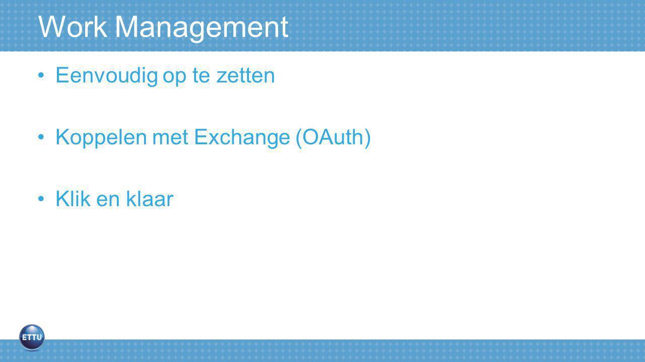 Work Management Eenvoudig op te zetten Koppelen met Exchange (OAuth) Klik en klaar