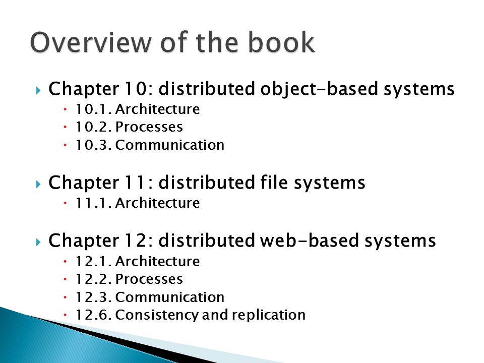  Chapter 10: distributed object-based systems  10.1. Architecture  10.2. Processes  10.3. Communication  Chapter 11: distributed file systems  1