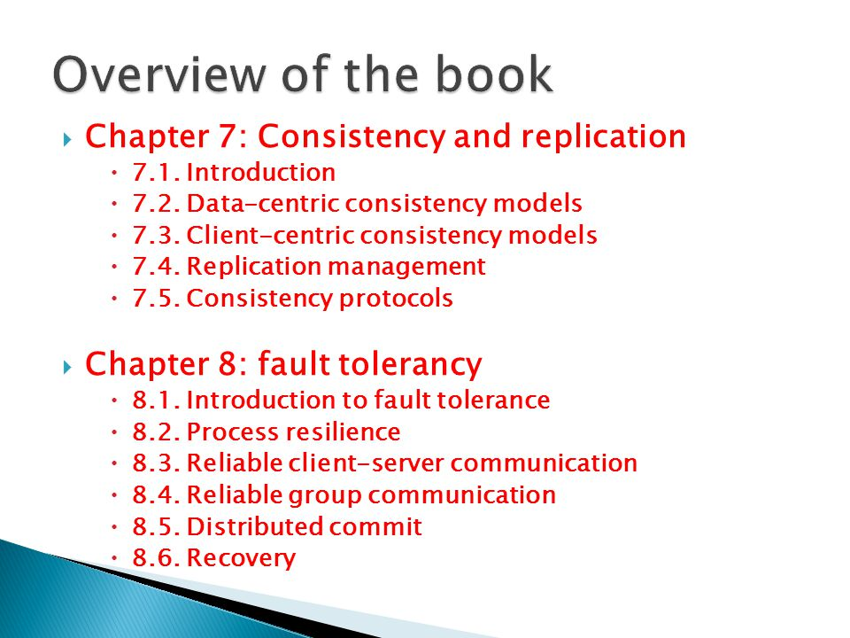  Chapter 7: Consistency and replication  7.1. Introduction  7.2. Data-centric consistency models  7.3. Client-centric consistency models  7.4. Re