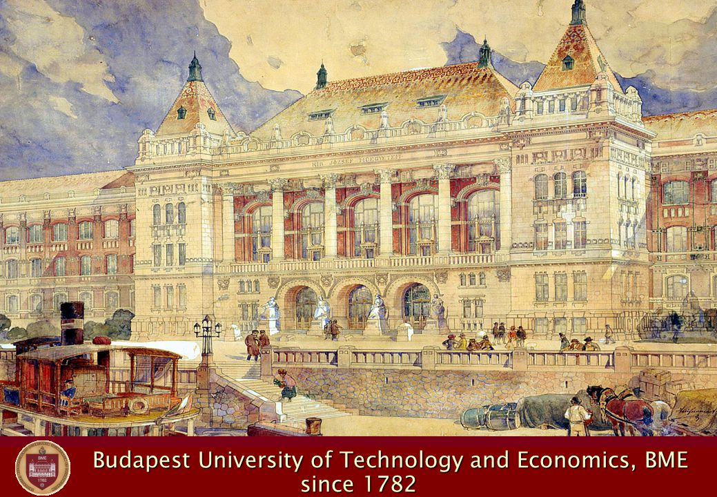Budapest University of Technology and Economics, BME Budapest University of Technology and Economics, BME since 1782