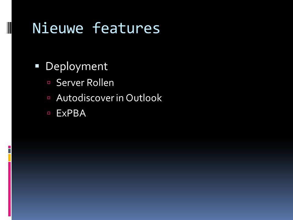 Nieuwe features  Deployment  Server Rollen  Autodiscover in Outlook  ExPBA