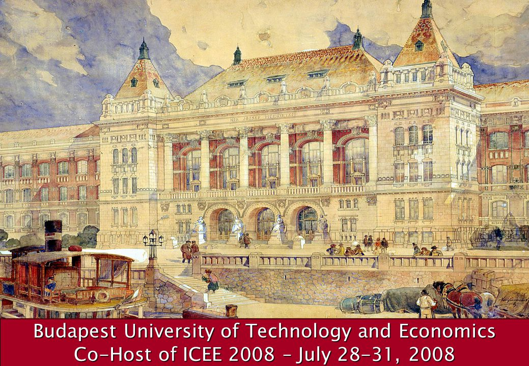 1 Budapest University of Technology and Economics Co-Host of ICEE 2008 – July 28-31, 2008